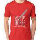 Shut Up, Nurse! Unisex T-Shirt