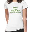"""Funny St Patrick's Day """"Kiss Me Then Spank Me - I'm Irish & I'm Naughty"""" Women's T-Shirt"""