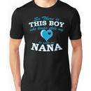So There Is This Boy Who Kind A Stole My He Calls Me NANA  Unisex T-Shirt