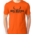 I like big bucks... Unisex T-Shirt