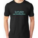 Im only wearing black until they make something darker Unisex T-Shirt