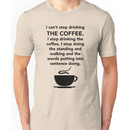 I can't stop drinking the coffee t-shirt - Gilmore Girls, Lorelai Gilmore, Stars Holl Unisex T-Shirt
