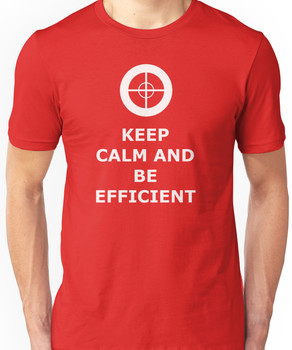 Keep Calm And Be Efficient Unisex T-Shirt