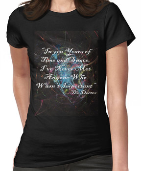 In 900 years of time and space, i've never met anyone who wasn't important Women's T-Shirt