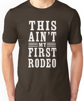 This ain't my first rodeo Unisex T-Shirt