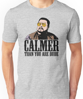The Big Lebowski Calmer Than You Are Dude Walter Sobchak T shirt Unisex T-Shirt