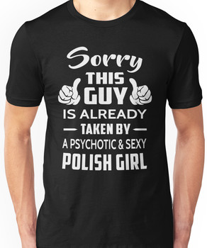 Sorry This Guy Is Taken By A Sexy Polish Girl Unisex T-Shirt