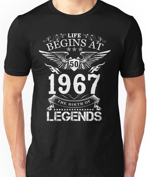 Life begins at Fifty - 1967 - The birth of legends Unisex T-Shirt