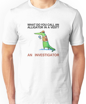 What do you call an alligator in a vest? Unisex T-Shirt
