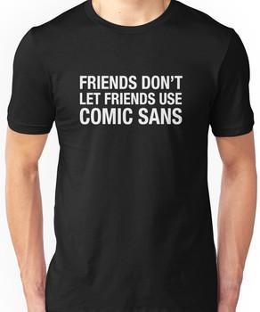 Friends Don't Let Friends Use Comic Sans Unisex T-Shirt