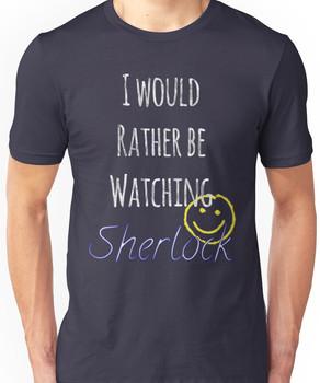 I Would Rather Be Watching Sherlock Unisex T-Shirt