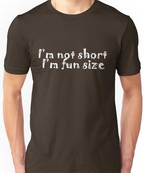 I'm not short I'm fun size Unisex T-Shirt