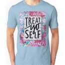 Treat Yo Self Parks and Recreation  Unisex T-Shirt