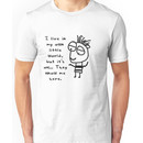 I live in my own world but it's ok they know me here. Unisex T-Shirt