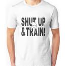 Shut Up & Train! Unisex T-Shirt