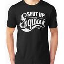 Shut Up And Squat Gym Fitness Unisex T-Shirt