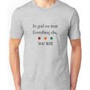 In god we trust.  Everything else we test Unisex T-Shirt
