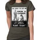 Save Money the Easy Way. Grow a Garden. Plant To-Day! Women's T-Shirt