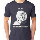 Y U No - Buy better shirt? Unisex T-Shirt