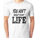 You Ain't Bout That Life Unisex T-Shirt