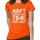 Ain't Nobody Got Time for That, White Graphic T-Shirt Women's T-Shirt