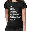 I am a strong independent English major and I don't need no math.  Women's T-Shirt