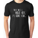 There was a HOLE here... Unisex T-Shirt
