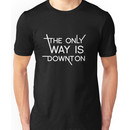 THE ONLY WAY IS DOWNTON (on dark colours) Unisex T-Shirt