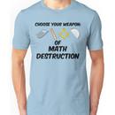 Choose Your Weapon of Math Destruction Unisex T-Shirt