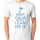 Keep Calm because I Can Fix It Unisex T-Shirt
