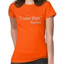 __i saw that: karma Women's T-Shirt