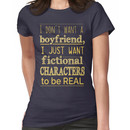 i don't want a boyfriend, I just want fictional characters to be REAL #2 Women's T-Shirt
