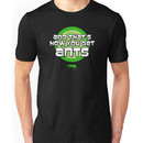 And that's how you get ants (green) Unisex T-Shirt
