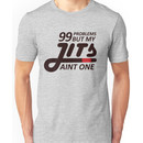 99 Problems But My Jits Aint One Unisex T-Shirt