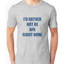 I'd not be AFK right now Unisex T-Shirt