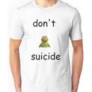 """Don't """"Kermit"""" Suicide Unisex T-Shirt"""