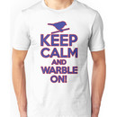 Keep Calm and Warble On Unisex T-Shirt