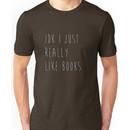 idk i just really like books Unisex T-Shirt