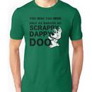 You Wish You Were Half the badass Scrappy Doo is Unisex T-Shirt