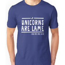 Unicorns are lame said no one ever Unisex T-Shirt