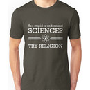 Too stupid for science? Try religion Unisex T-Shirt
