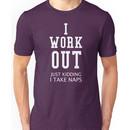 I Work Out Just Kidding I Take Naps Unisex T-Shirt