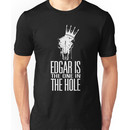 Edgar Is The One In The Hole - White Unisex T-Shirt
