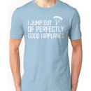 I Jump Out of Perfectly Good Airplanes Unisex T-Shirt