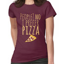 People? no. I prefer pizza. Women's T-Shirt
