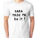 Cara made me do it! Unisex T-Shirt