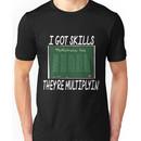 I Got Skills. They're Multiplying Unisex T-Shirt