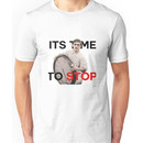 It's Time To Stop Unisex T-Shirt