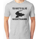 Stepbrothers - You Have To Call Me Nighthawk  Unisex T-Shirt