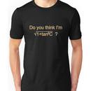 Do You Think I'm Sexy? Unisex T-Shirt